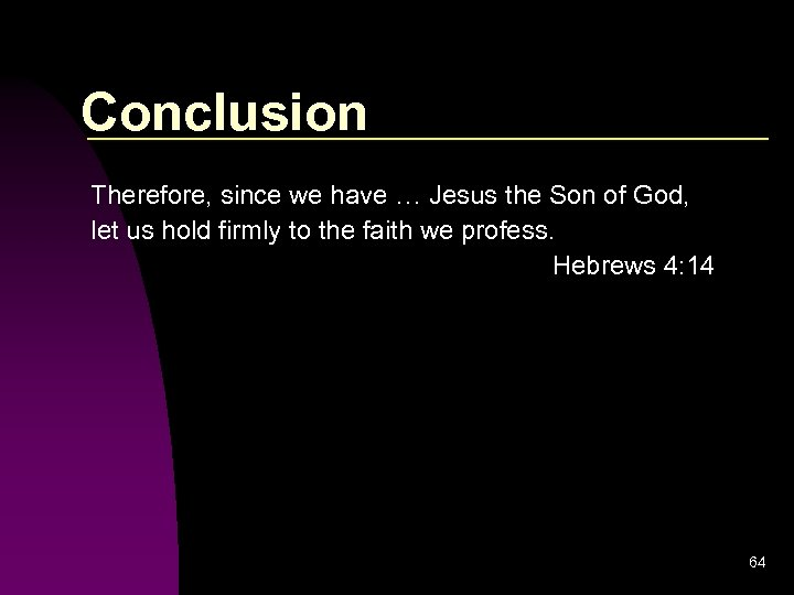 Conclusion Therefore, since we have … Jesus the Son of God, let us hold