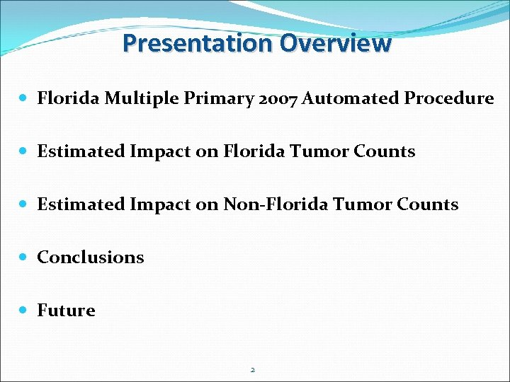 Presentation Overview Florida Multiple Primary 2007 Automated Procedure Estimated Impact on Florida Tumor Counts