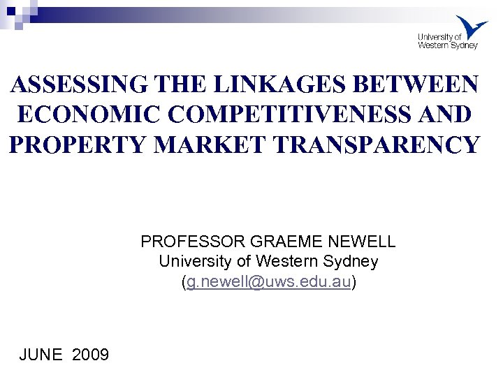 ASSESSING THE LINKAGES BETWEEN ECONOMIC COMPETITIVENESS AND PROPERTY MARKET TRANSPARENCY PROFESSOR GRAEME NEWELL University