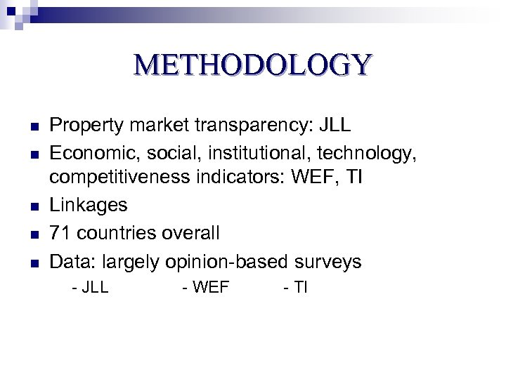 METHODOLOGY n n n Property market transparency: JLL Economic, social, institutional, technology, competitiveness indicators: