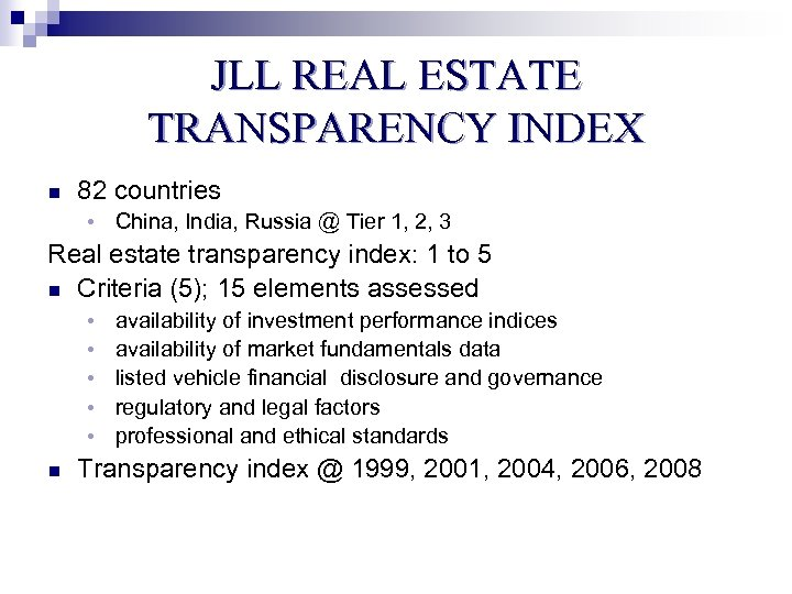 JLL REAL ESTATE TRANSPARENCY INDEX n 82 countries • China, India, Russia @ Tier