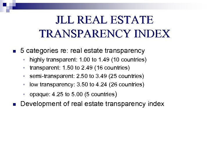 JLL REAL ESTATE TRANSPARENCY INDEX n 5 categories re: real estate transparency • highly