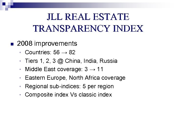 JLL REAL ESTATE TRANSPARENCY INDEX n 2008 improvements • Countries: 56 → 82 •