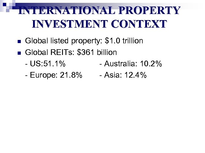 INTERNATIONAL PROPERTY INVESTMENT CONTEXT n n Global listed property: $1. 0 trillion Global REITs: