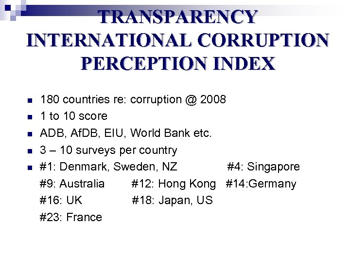 TRANSPARENCY INTERNATIONAL CORRUPTION PERCEPTION INDEX n n n 180 countries re: corruption @ 2008
