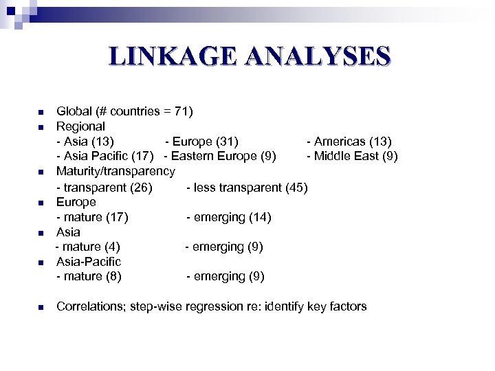 LINKAGE ANALYSES n n n n Global (# countries = 71) Regional - Asia