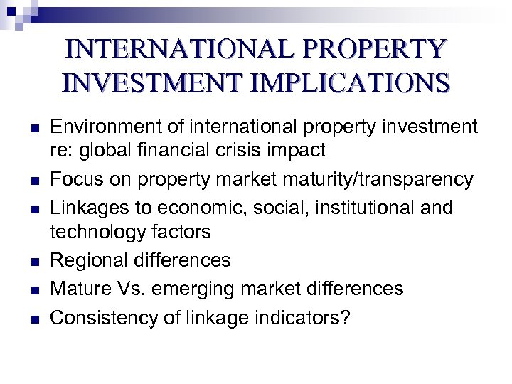 INTERNATIONAL PROPERTY INVESTMENT IMPLICATIONS n n n Environment of international property investment re: global