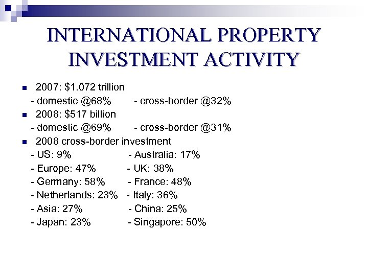 INTERNATIONAL PROPERTY INVESTMENT ACTIVITY n n n 2007: $1. 072 trillion - domestic @68%