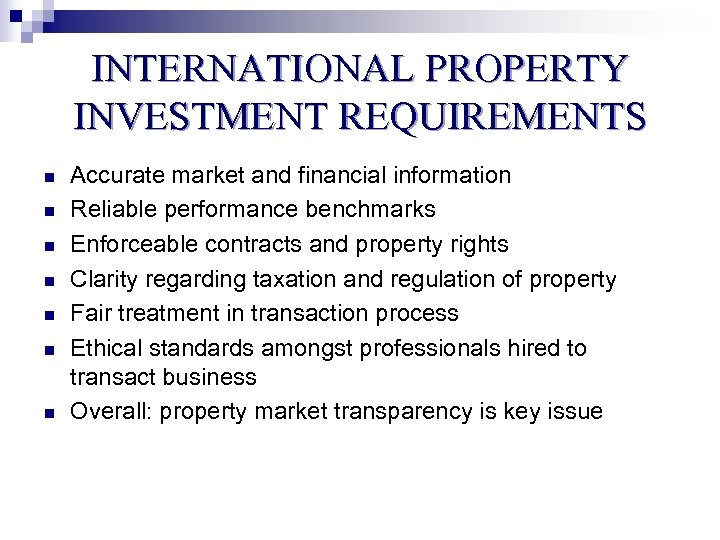 INTERNATIONAL PROPERTY INVESTMENT REQUIREMENTS n n n n Accurate market and financial information Reliable