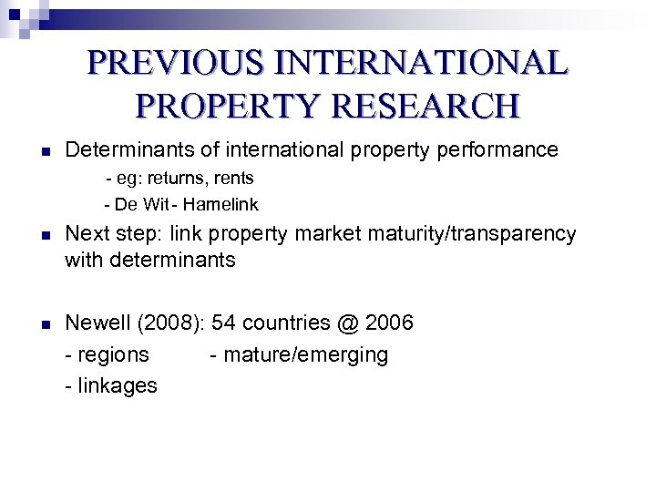 PREVIOUS INTERNATIONAL PROPERTY RESEARCH n Determinants of international property performance - eg: returns, rents