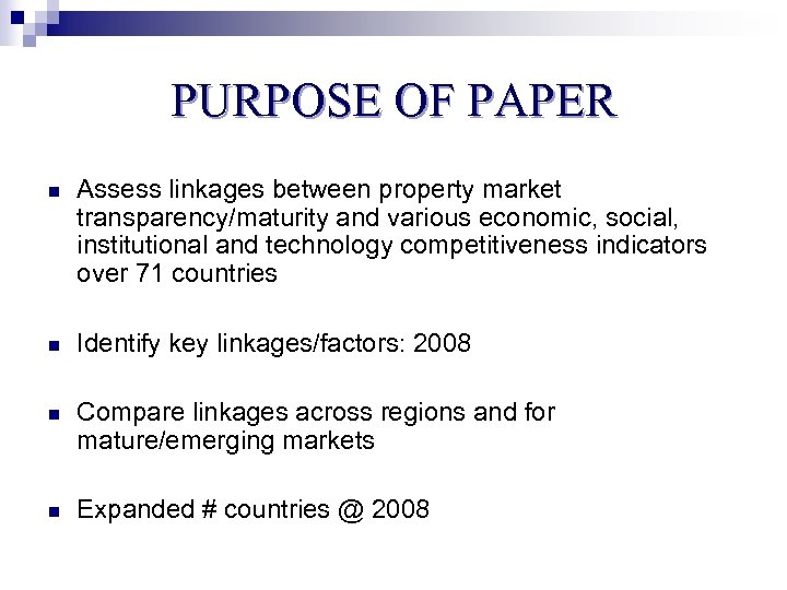 PURPOSE OF PAPER n Assess linkages between property market transparency/maturity and various economic, social,