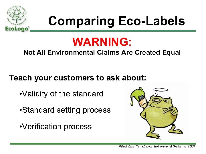 Comparing Eco-Labels WARNING: Not All Environmental Claims Are Created Equal Teach your customers to