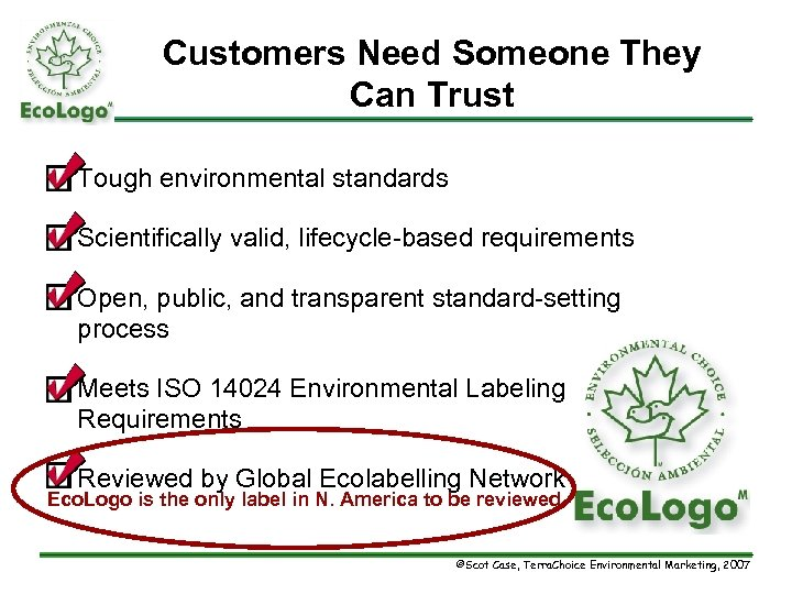Customers Need Someone They Can Trust q Tough environmental standards q Scientifically valid, lifecycle-based