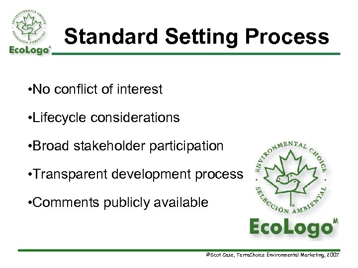 Standard Setting Process • No conflict of interest • Lifecycle considerations • Broad stakeholder