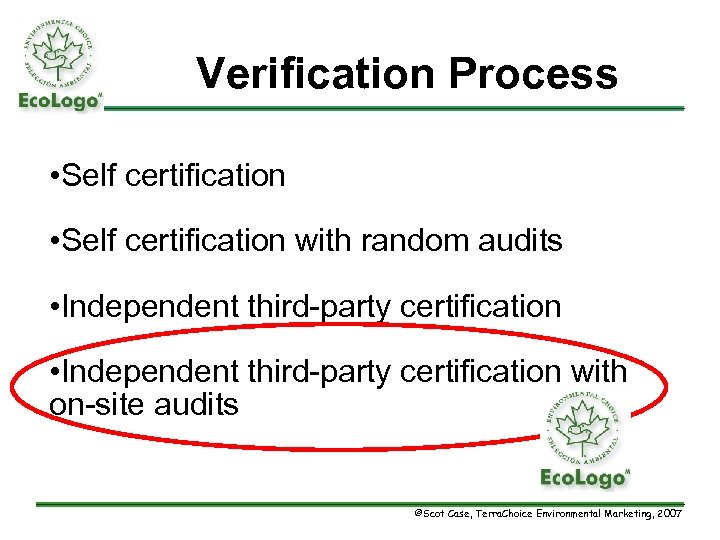 Verification Process • Self certification with random audits • Independent third-party certification with on-site