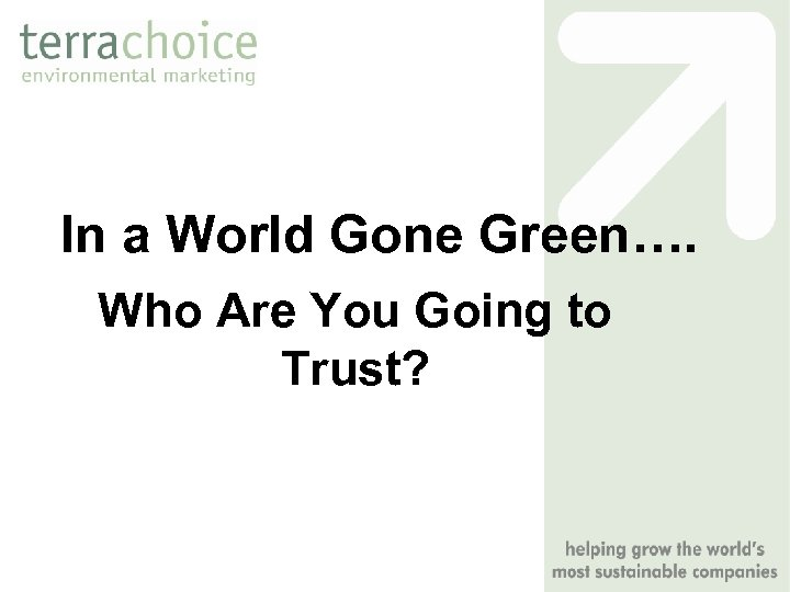 In a World Gone Green…. Who Are You Going to Trust?