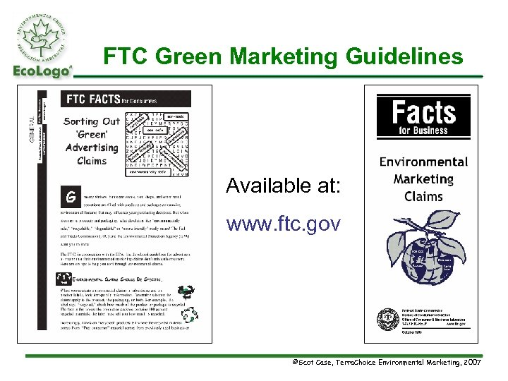 FTC Green Marketing Guidelines Available at: www. ftc. gov ©Scot Case, Terra. Choice Environmental