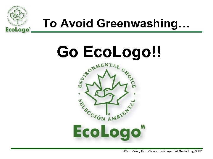 To Avoid Greenwashing… Go Eco. Logo!! ©Scot Case, Terra. Choice Environmental Marketing, 2007