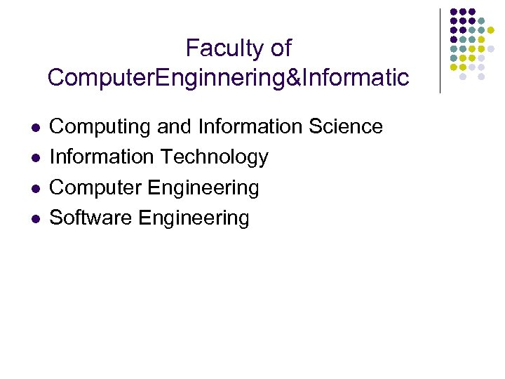Faculty of Computer. Enginnering&Informatic l l Computing and Information Science Information Technology Computer