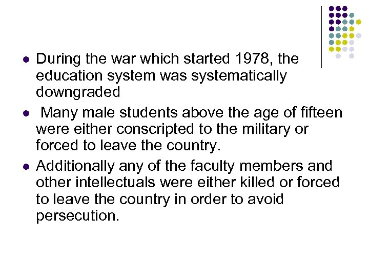 l l l During the war which started 1978, the education system was systematically