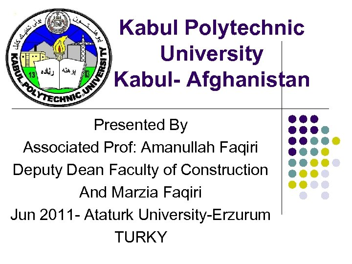 Kabul Polytechnic University Kabul- Afghanistan Presented By Associated Prof: Amanullah Faqiri Deputy Dean Faculty