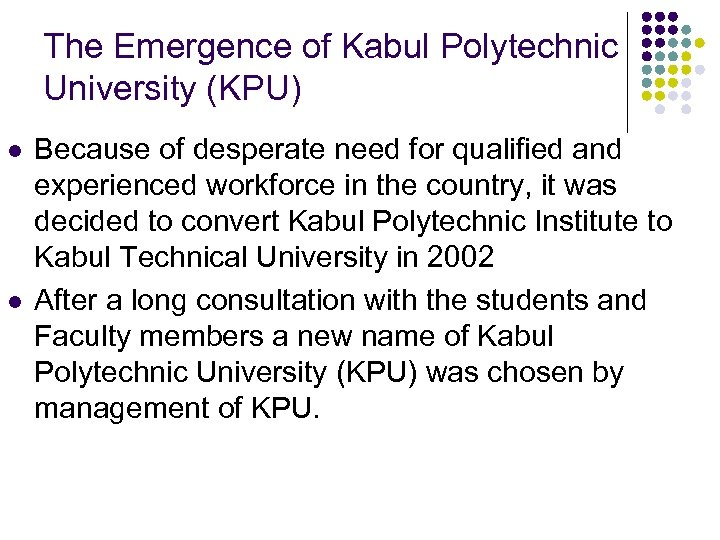 The Emergence of Kabul Polytechnic University (KPU) l l Because of desperate need for