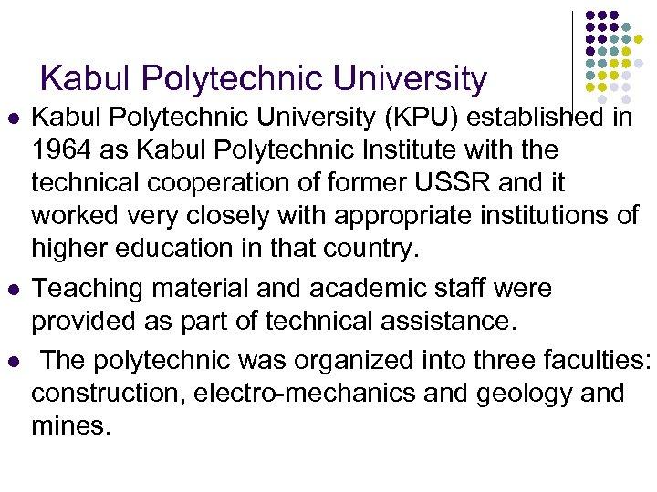Kabul Polytechnic University l l l Kabul Polytechnic University (KPU) established in 1964 as
