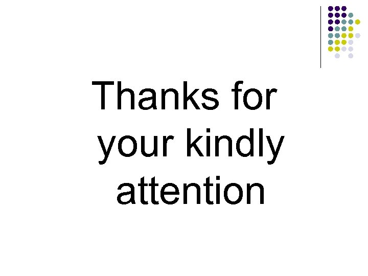 Thanks for your kindly attention