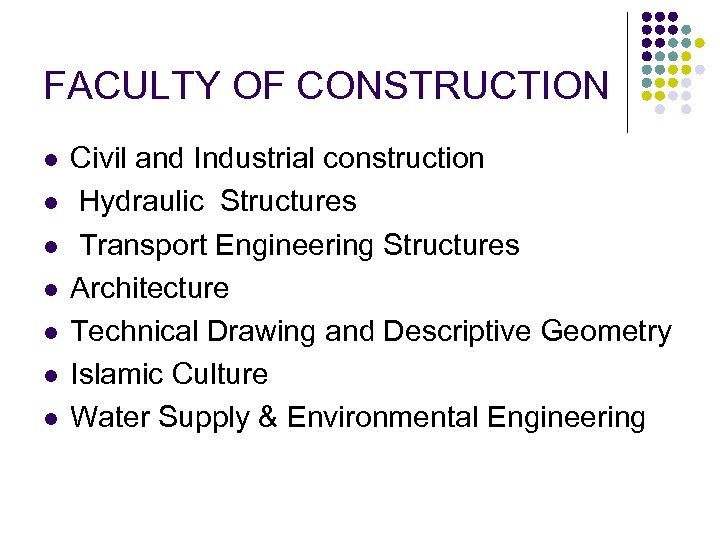 FACULTY OF CONSTRUCTION l l l l Civil and Industrial construction Hydraulic Structures Transport