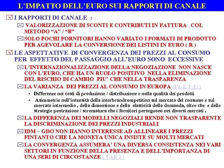 L'IMPATTO DELL'EURO SUI RAPPORTI DI CANALE + I RAPPORTI DI CANALE : * VALORIZZAZIONE
