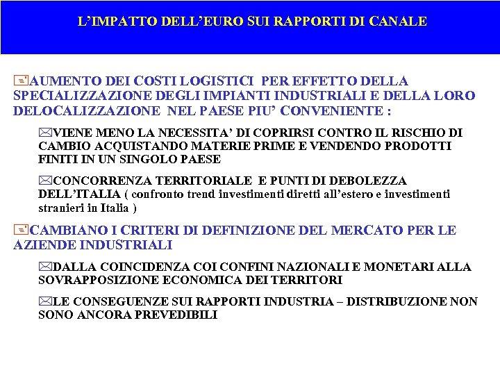 L'IMPATTO DELL'EURO SUI RAPPORTI DI CANALE +AUMENTO DEI COSTI LOGISTICI PER EFFETTO DELLA
