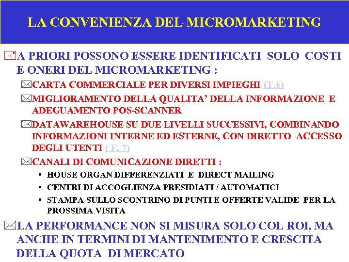 LA CONVENIENZA DEL MICROMARKETING +A PRIORI POSSONO ESSERE IDENTIFICATI SOLO COSTI E ONERI DEL