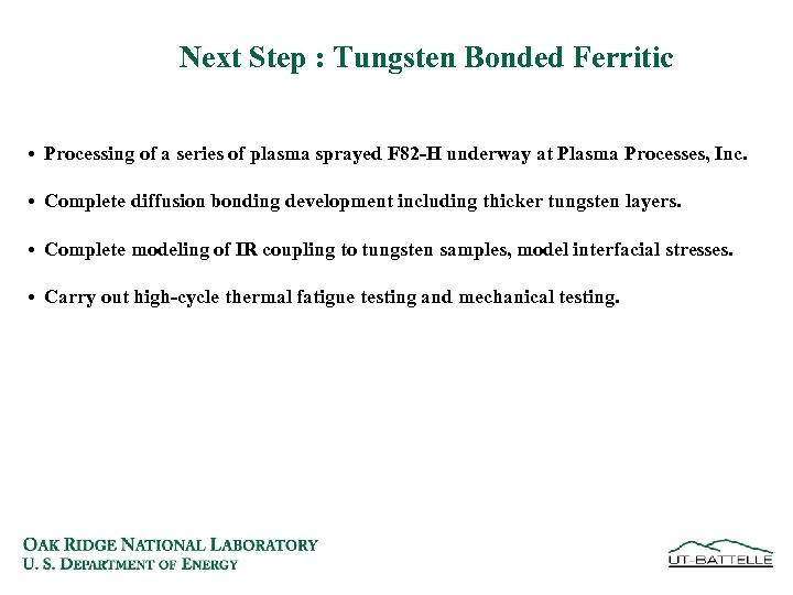 Next Step : Tungsten Bonded Ferritic • Processing of a series of plasma sprayed