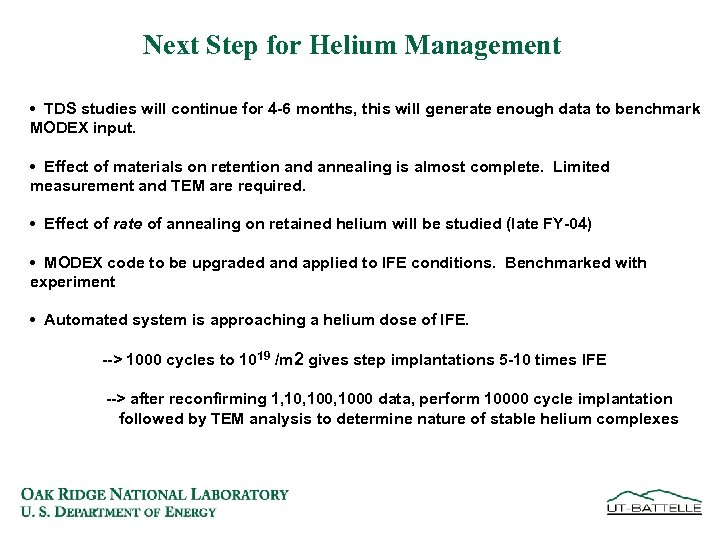 Next Step for Helium Management • TDS studies will continue for 4 -6 months,