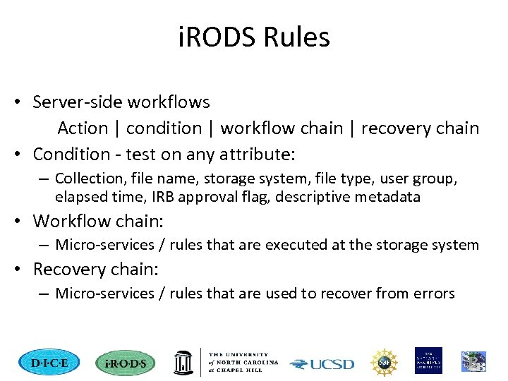 i. RODS Rules • Server-side workflows Action | condition | workflow chain | recovery