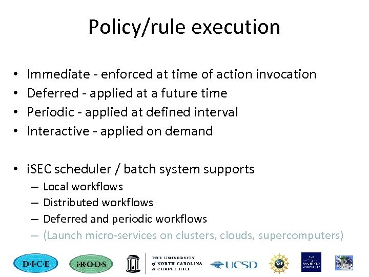 Policy/rule execution • • Immediate - enforced at time of action invocation Deferred -