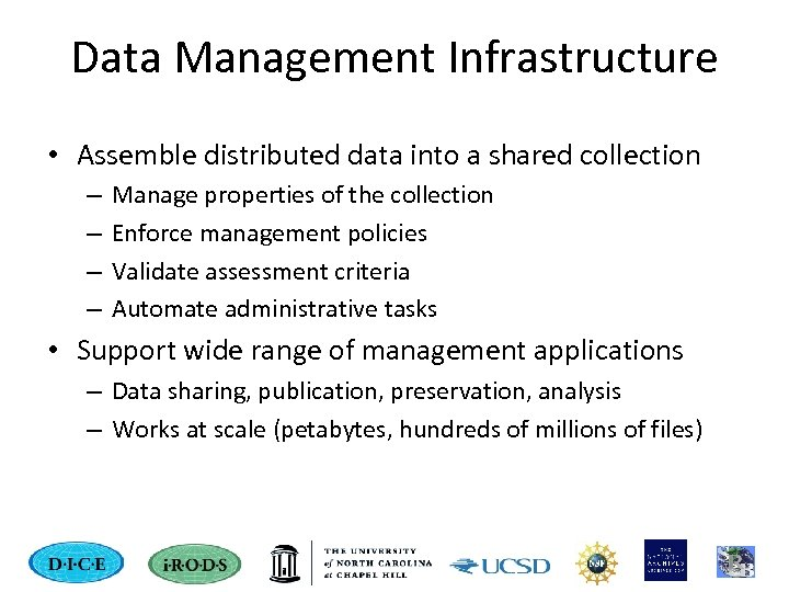 Data Management Infrastructure • Assemble distributed data into a shared collection – – Manage