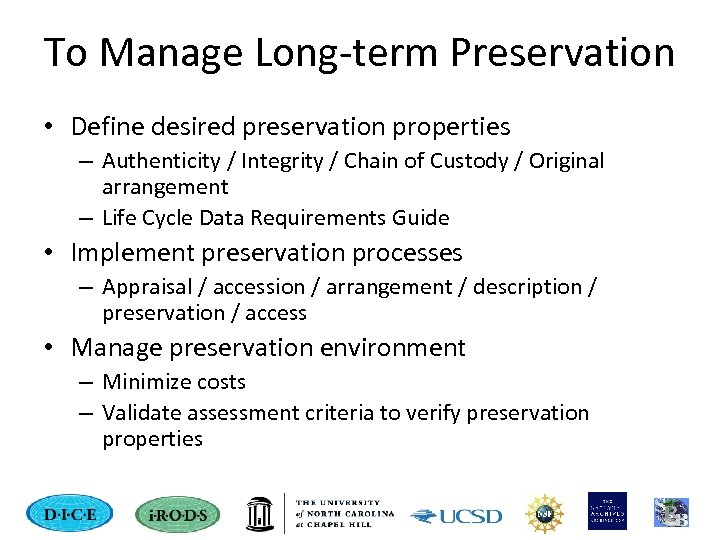 To Manage Long-term Preservation • Define desired preservation properties – Authenticity / Integrity /