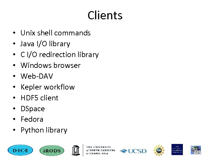 Clients • • • Unix shell commands Java I/O library C I/O redirection library