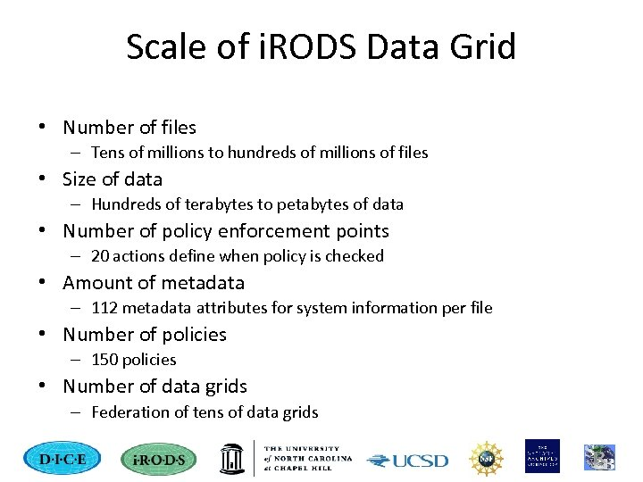 Scale of i. RODS Data Grid • Number of files – Tens of millions