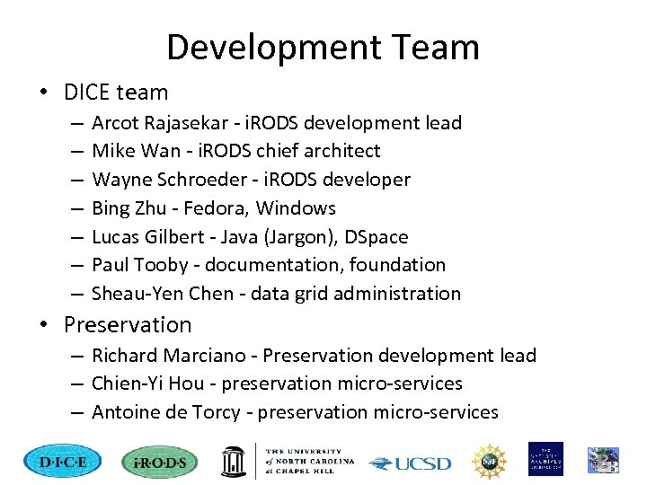 Development Team • DICE team – – – – Arcot Rajasekar - i. RODS