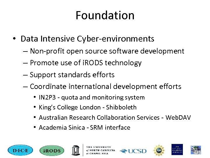 Foundation • Data Intensive Cyber-environments – Non-profit open source software development – Promote use