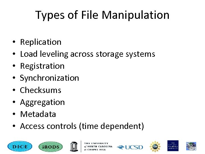 Types of File Manipulation • • Replication Load leveling across storage systems Registration Synchronization