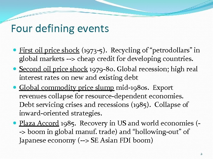 "Four defining events First oil price shock (1973 -5). Recycling of ""petrodollars"" in global"