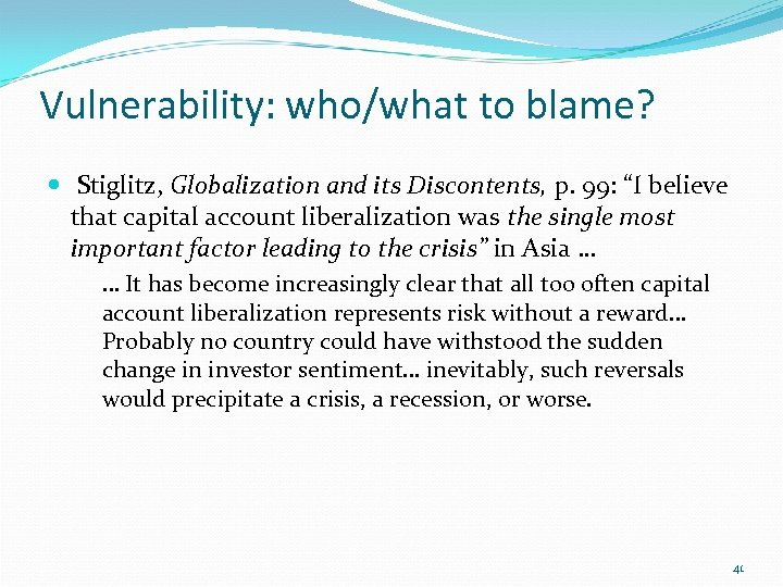 "Vulnerability: who/what to blame? Stiglitz, Globalization and its Discontents, p. 99: ""I believe that"