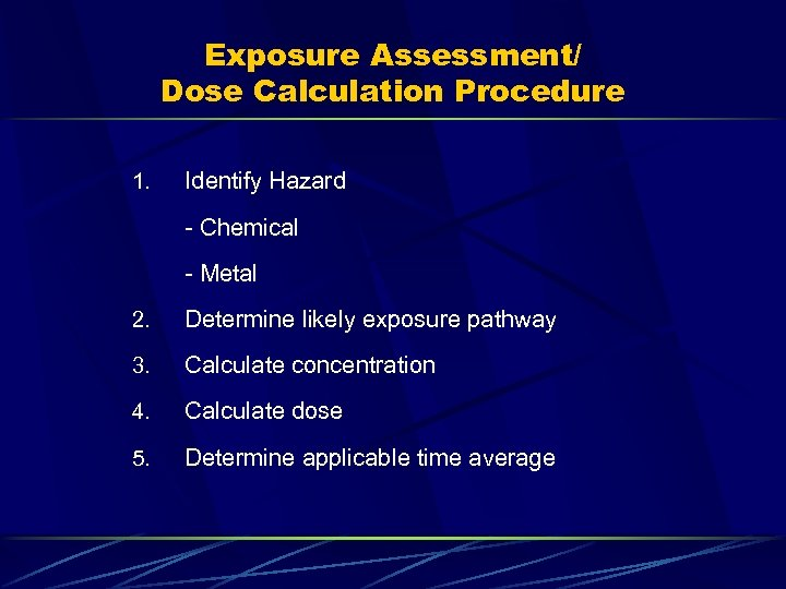 Exposure Assessment/ Dose Calculation Procedure 1. Identify Hazard - Chemical - Metal 2. Determine