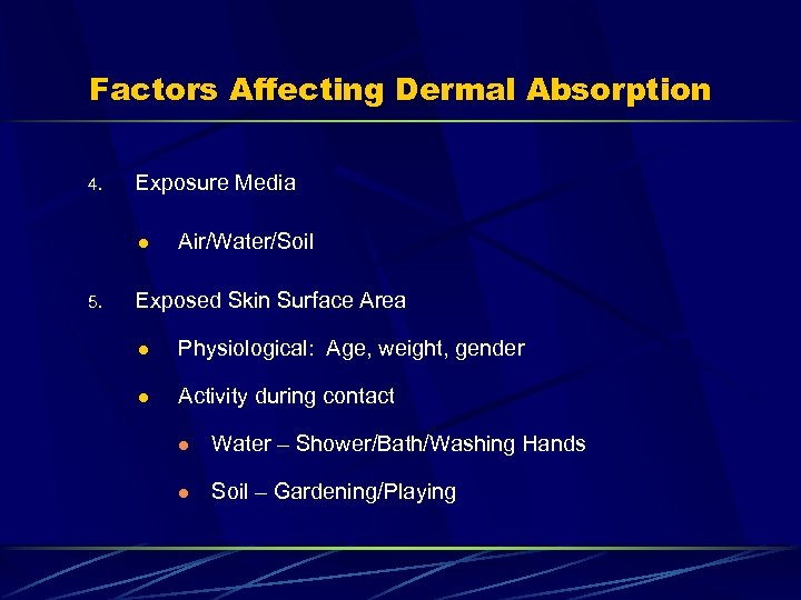 Factors Affecting Dermal Absorption 4. Exposure Media l 5. Air/Water/Soil Exposed Skin Surface Area