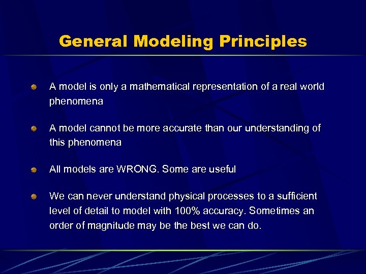 General Modeling Principles A model is only a mathematical representation of a real world