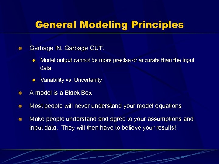 General Modeling Principles Garbage IN. Garbage OUT. l Model output cannot be more precise