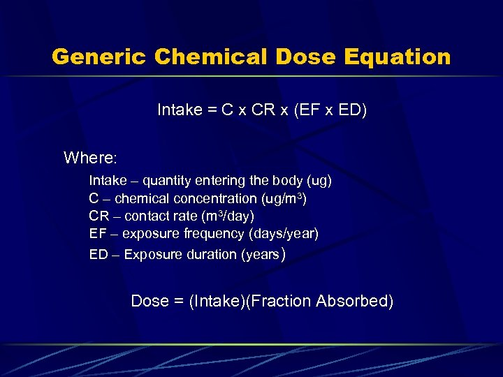 Generic Chemical Dose Equation Intake = C x CR x (EF x ED) Where: